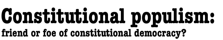 Constitutional populism: